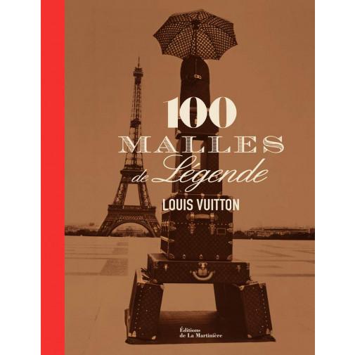 LOUIS VUITTON, 100 MALLES DE LEGENDE  Pierre Léonforté, Éric Pujalet-Plaà, Patrick-Louis Vuitton