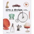 Arts & design : de 1850 à nos jours : une histoire visuelle - Maxime Berrée, Dominique Haas, Stéphanie Leigniel
